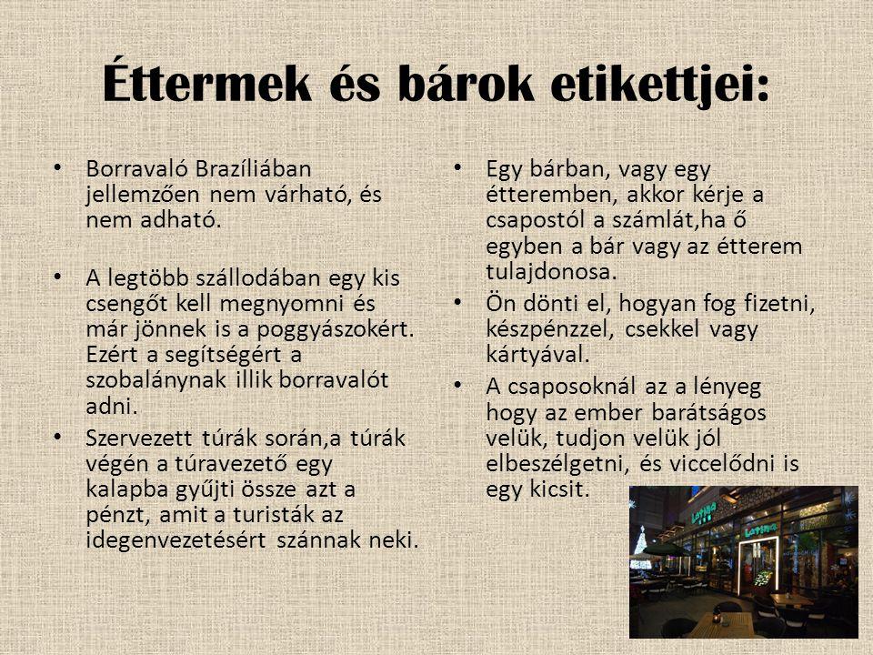 Éttermek és bárok etikettjei: • Borravaló Brazíliában jellemzően nem várható, és nem adható.