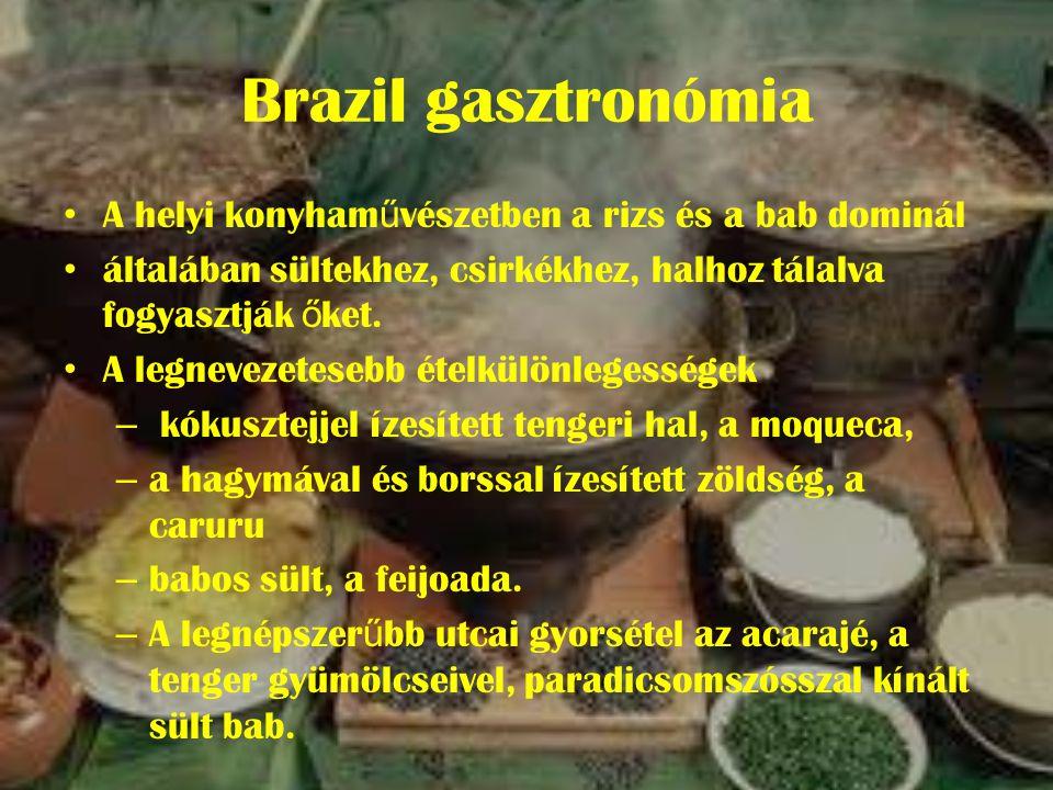 Brazil gasztronómia • A helyi konyham ű vészetben a rizs és a bab dominál • általában sültekhez, csirkékhez, halhoz tálalva fogyasztják ő ket.