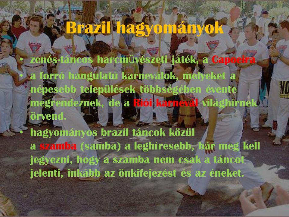 Brazil hagyományok • zenés-táncos harcm ű vészeti játék, a Capoeira • a forró hangulatú karneválok, melyeket a népesebb települések többségében évente megrendeznek, de a Riói karnevál világhírnek örvend.