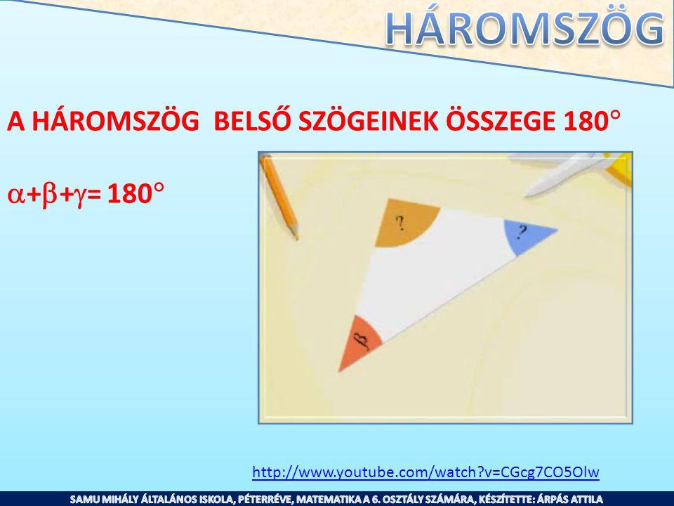 http://www.youtube.com/watch?v=CGcg7CO5Olw A HÁROMSZÖG BELSŐ SZÖGEINEK ÖSSZEGE 180   +  +  = 180 