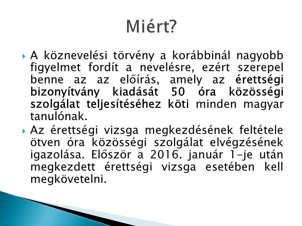  A köznevelési törvény a korábbinál nagyobb figyelmet fordít a nevelésre, ezért szerepel benne az az előírás, amely az érettségi bizonyítvány kiadását 50 óra közösségi szolgálat teljesítéséhez köti minden magyar tanulónak.