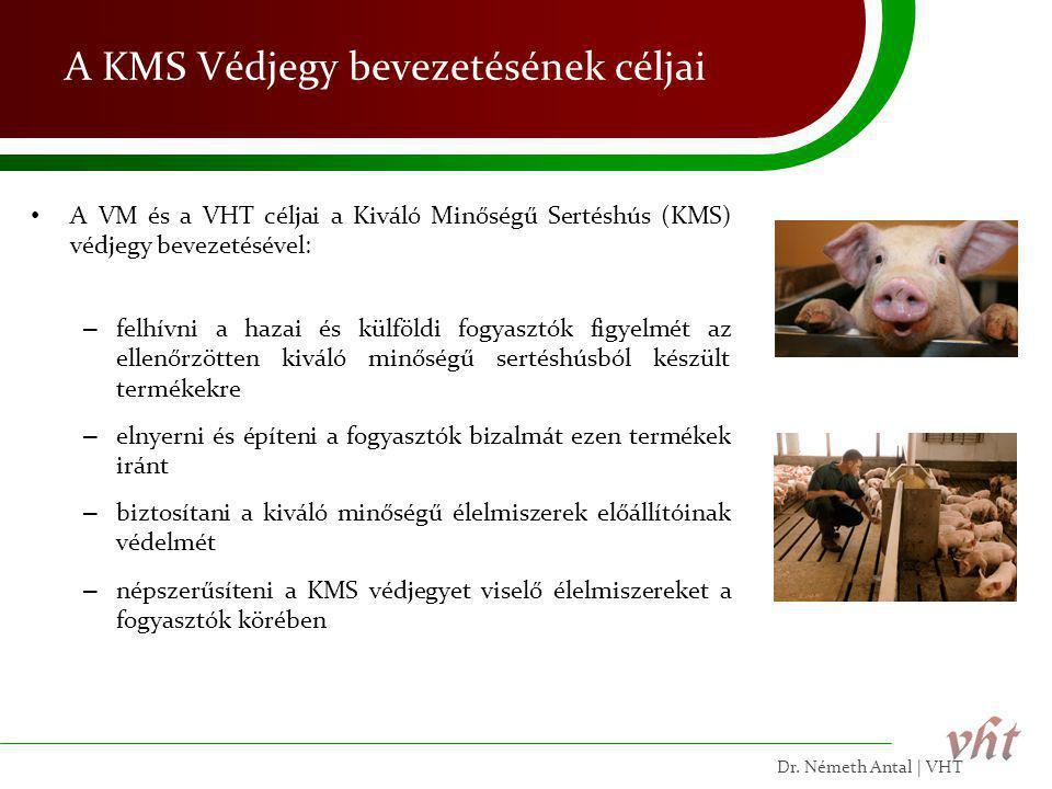 A KMS Védjegy bevezetésének céljai • A VM és a VHT céljai a Kiváló Minőségű Sertéshús (KMS) védjegy bevezetésével: – felhívni a hazai és külföldi fogy