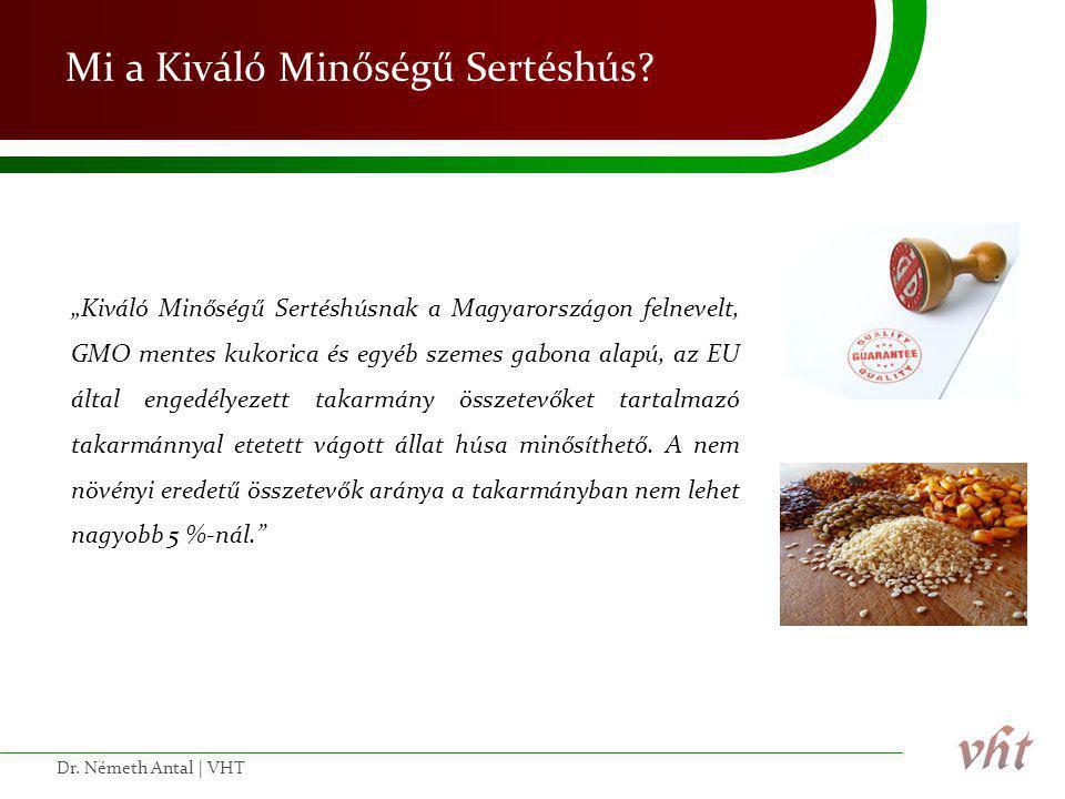 """Mi a Kiváló Minőségű Sertéshús? """"Kiváló Minőségű Sertéshúsnak a Magyarországon felnevelt, GMO mentes kukorica és egyéb szemes gabona alapú, az EU álta"""