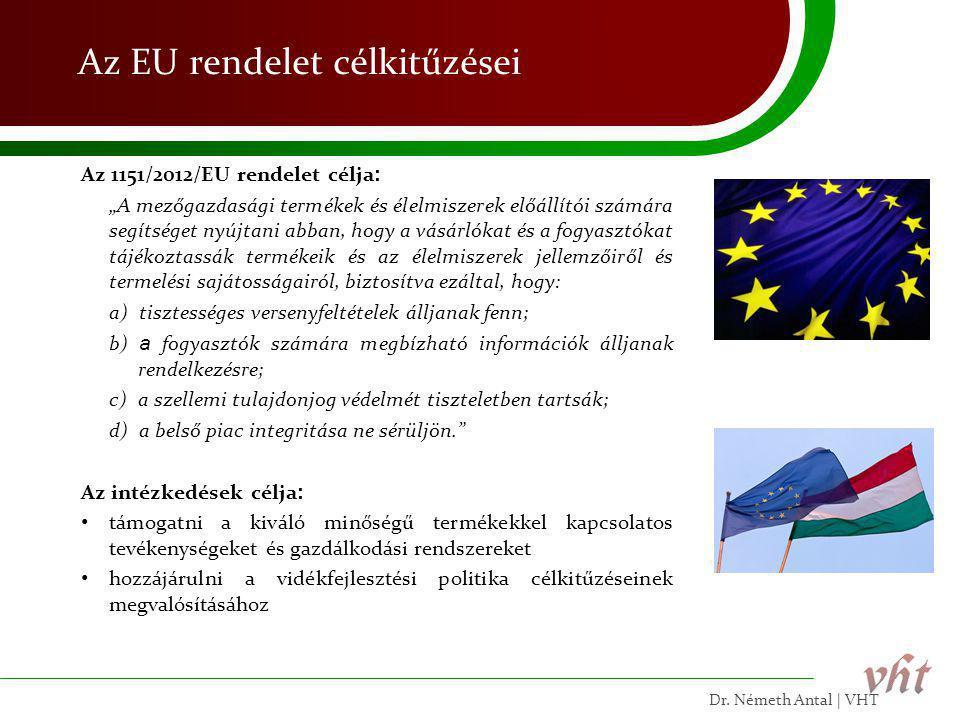 """Az EU rendelet célkitűzései Az 1151/2012/EU rendelet célja : """"A mezőgazdasági termékek és élelmiszerek előállítói számára segítséget nyújtani abban, h"""