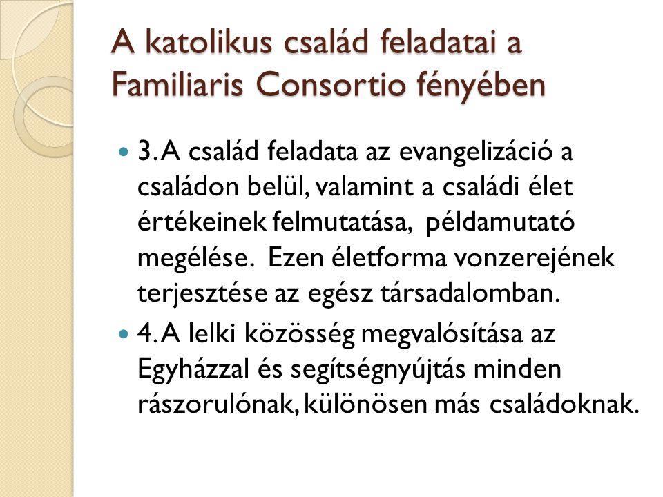 A katolikus család feladatai a Familiaris Consortio fényében  3. A család feladata az evangelizáció a családon belül, valamint a családi élet értékei