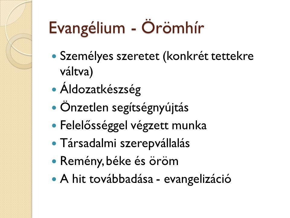 Evangélium - Örömhír  Személyes szeretet (konkrét tettekre váltva)  Áldozatkészség  Önzetlen segítségnyújtás  Felelősséggel végzett munka  Társad