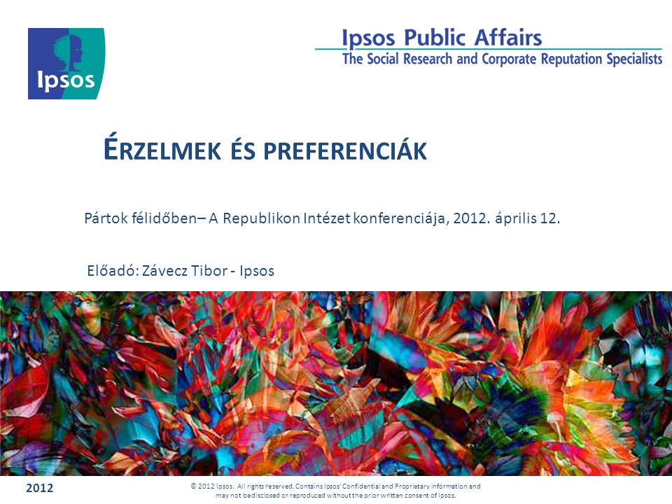 É RZELMEK ÉS PREFERENCIÁK Pártok félidőben– A Republikon Intézet konferenciája, 2012.