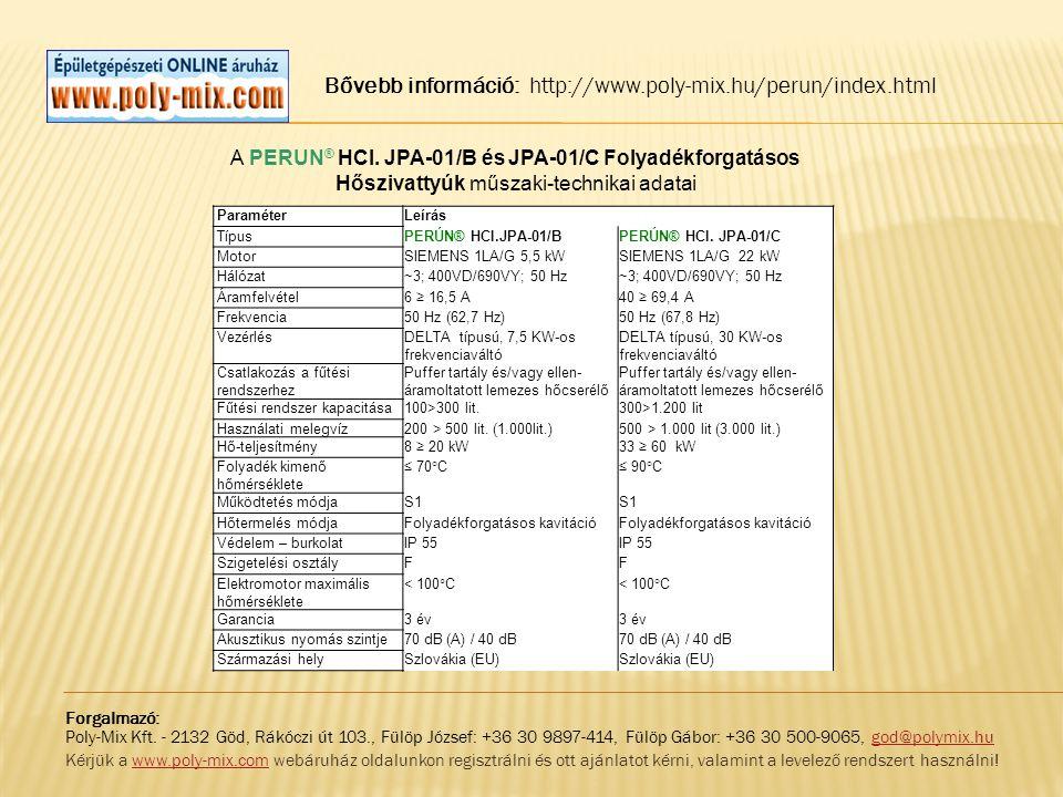 Bővebb információ: http://www.poly-mix.hu/perun/index.html ParaméterLeírás TípusPERÚN® HCI.JPA-01/BPERÚN® HCI. JPA-01/C MotorSIEMENS 1LA/G 5,5 kWSIEME