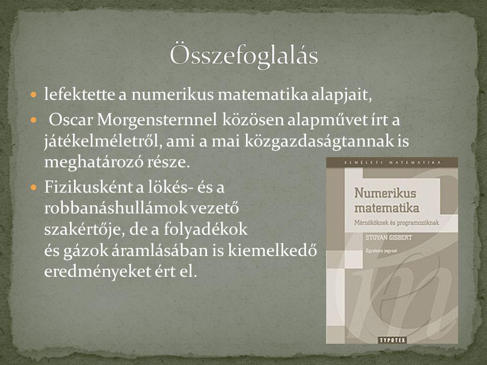  lefektette a numerikus matematika alapjait,  Oscar Morgensternnel közösen alapművet írt a játékelméletről, ami a mai közgazdaságtannak is meghatáro