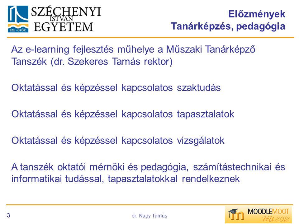 dr. Nagy Tamás 3 Előzmények Tanárképzés, pedagógia Az e-learning fejlesztés műhelye a Műszaki Tanárképző Tanszék (dr. Szekeres Tamás rektor) Oktatássa