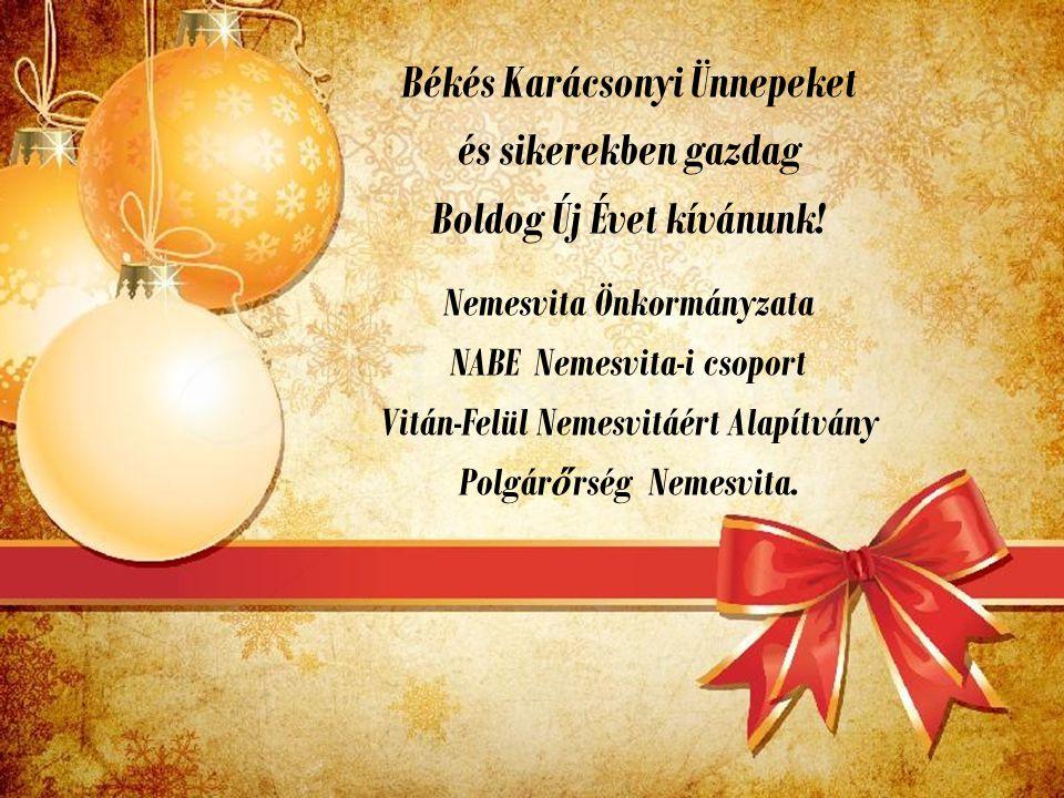 Békés Karácsonyi Ünnepeket és sikerekben gazdag Boldog Új Évet kívánunk! Nemesvita Önkormányzata NABE Nemesvita-i csoport Vitán-Felül Nemesvitáért Ala