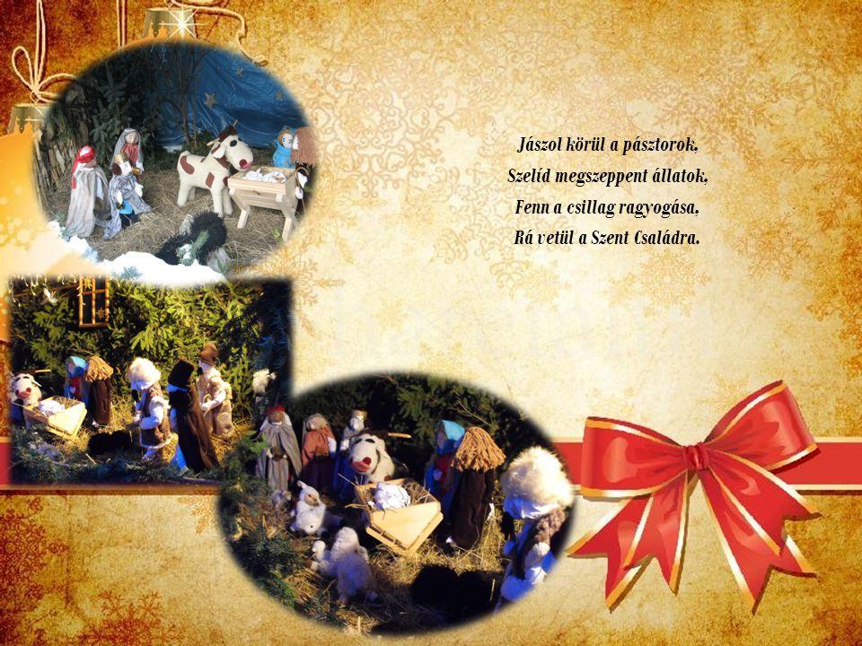 Jászol körül a pásztorok, Szelíd megszeppent állatok, Fenn a csillag ragyogása, Rá vetül a Szent Családra.