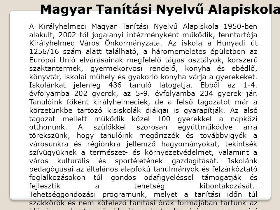 Magyar Tanítási Nyelvű Alapiskola A Királyhelmeci Magyar Tanítási Nyelvű Alapiskola 1950-ben alakult, 2002-től jogalanyi intézményként működik, fenntartója Királyhelmec Város Önkormányzata.