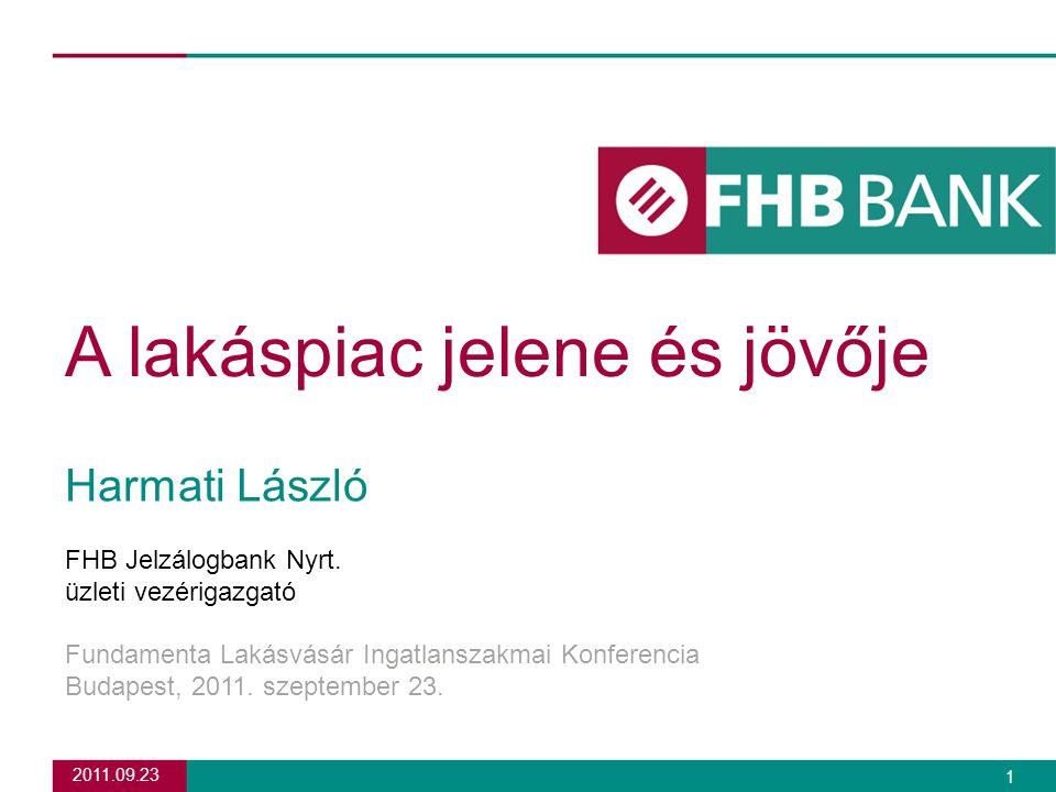 2011.09.23 1 A lakáspiac jelene és jövője Harmati László FHB Jelzálogbank Nyrt.