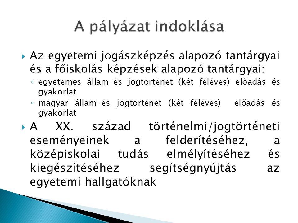  Az egyetemi jogászképzés alapozó tantárgyai és a főiskolás képzések alapozó tantárgyai: ◦ egyetemes állam-és jogtörténet (két féléves) előadás és gyakorlat ◦ magyar állam-és jogtörténet (két féléves) előadás és gyakorlat  A XX.