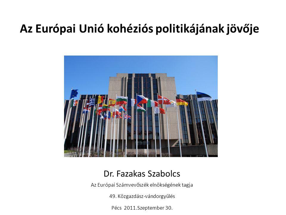 Az Európai Unió kohéziós politikájának jövője Dr.
