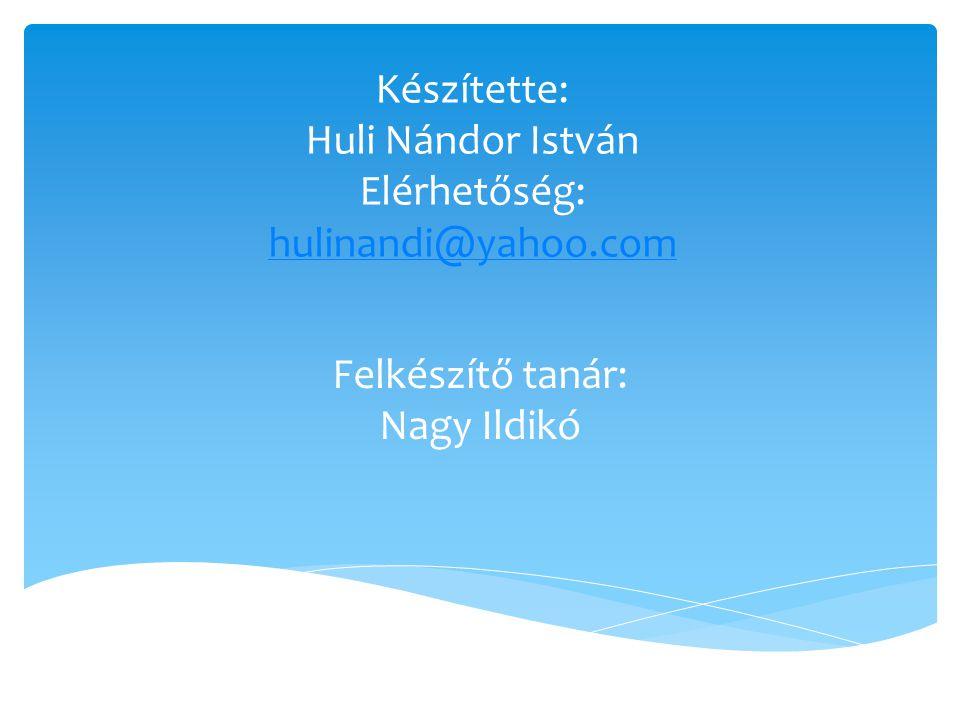 Készítette: Huli Nándor István Elérhetőség: hulinandi@yahoo.com Felkészítő tanár: Nagy Ildikó