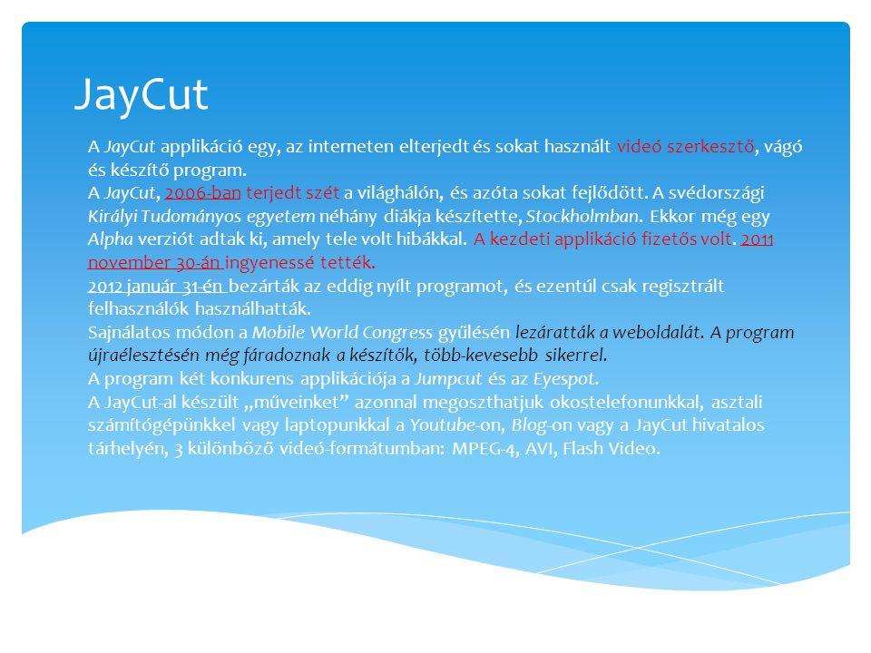 JayCut A JayCut applikáció egy, az interneten elterjedt és sokat használt videó szerkesztő, vágó és készítő program. A JayCut, 2006-ban terjedt szét a