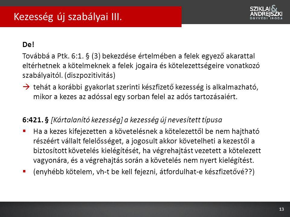 De! Továbbá a Ptk. 6:1. § (3) bekezdése értelmében a felek egyező akarattal eltérhetnek a kötelmeknek a felek jogaira és kötelezettségeire vonatkozó s