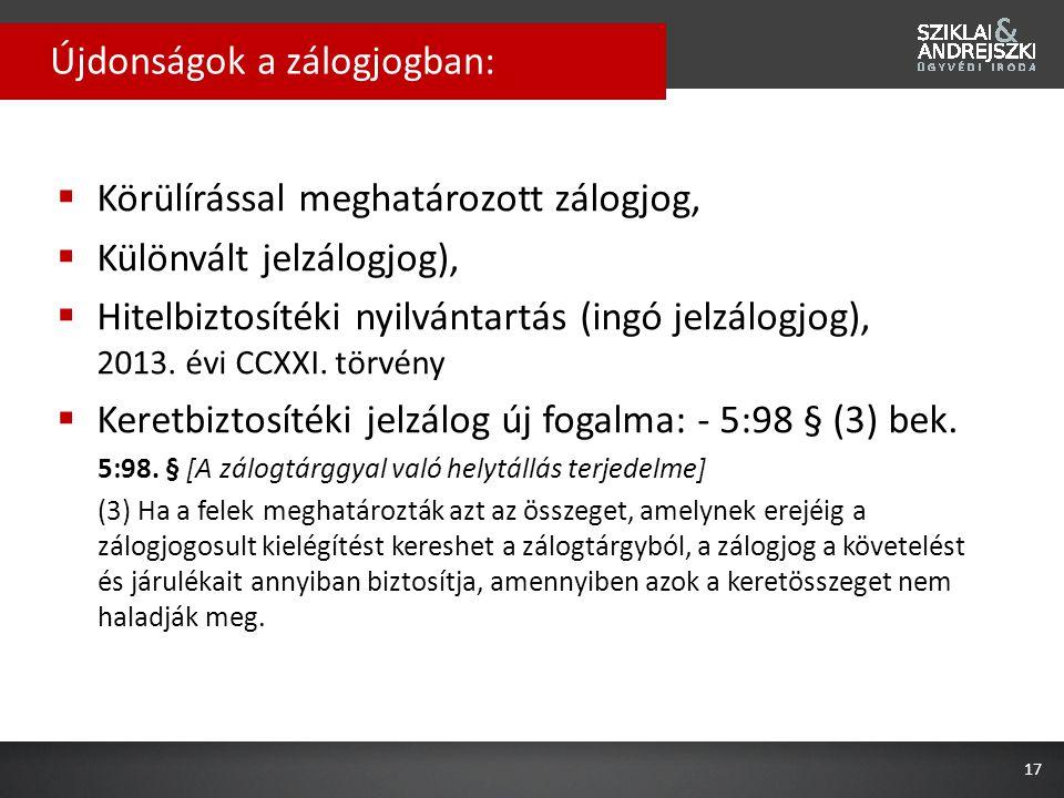  Körülírással meghatározott zálogjog,  Különvált jelzálogjog),  Hitelbiztosítéki nyilvántartás (ingó jelzálogjog), 2013. évi CCXXI. törvény  Keret