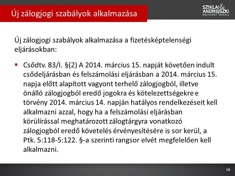 Új zálogjogi szabályok alkalmazása a fizetésképtelenségi eljárásokban:  Csődtv. 83/I. §(2) A 2014. március 15. napját követően indult csődeljárásban