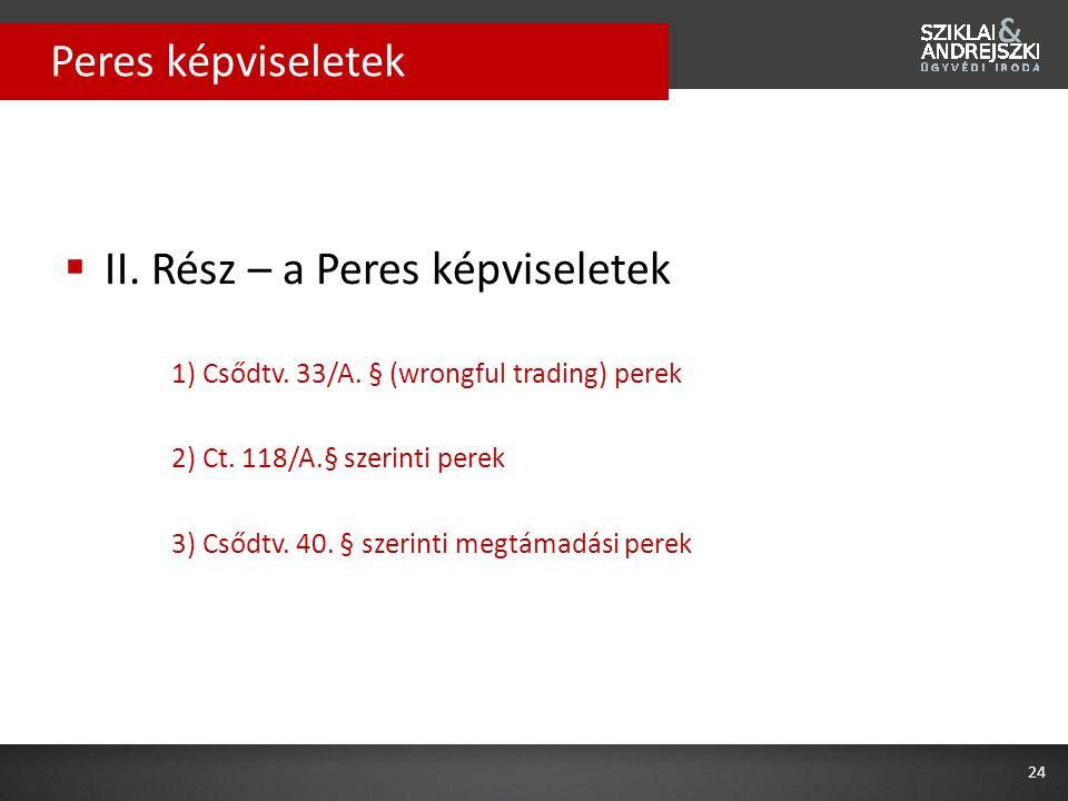  II. Rész – a Peres képviseletek 1) Csődtv. 33/A. § (wrongful trading) perek 2) Ct. 118/A.§ szerinti perek 3) Csődtv. 40. § szerinti megtámadási pere