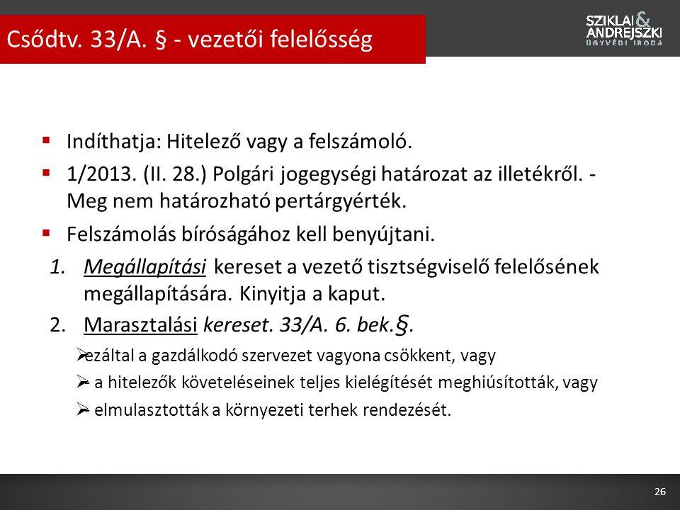  Indíthatja: Hitelező vagy a felszámoló.  1/2013. (II. 28.) Polgári jogegységi határozat az illetékről. - Meg nem határozható pertárgyérték.  Felsz