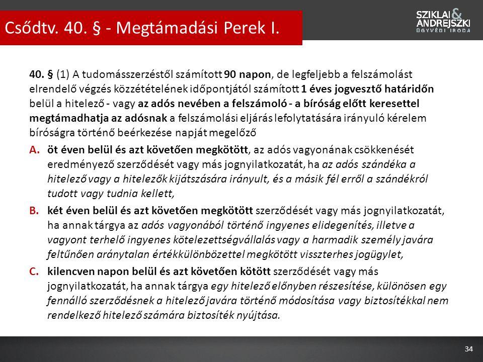 40. § (1) A tudomásszerzéstől számított 90 napon, de legfeljebb a felszámolást elrendelő végzés közzétételének időpontjától számított 1 éves jogvesztő