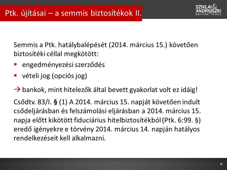 Semmis a Ptk. hatálybalépését (2014. március 15.) követően biztosítéki céllal megkötött:  engedményezési szerződés  vételi jog (opciós jog)  bankok