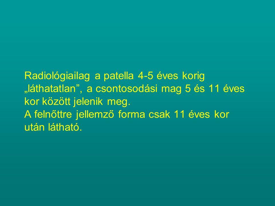 """Radiológiailag a patella 4-5 éves korig """"láthatatlan"""", a csontosodási mag 5 és 11 éves kor között jelenik meg. A felnőttre jellemző forma csak 11 éves"""
