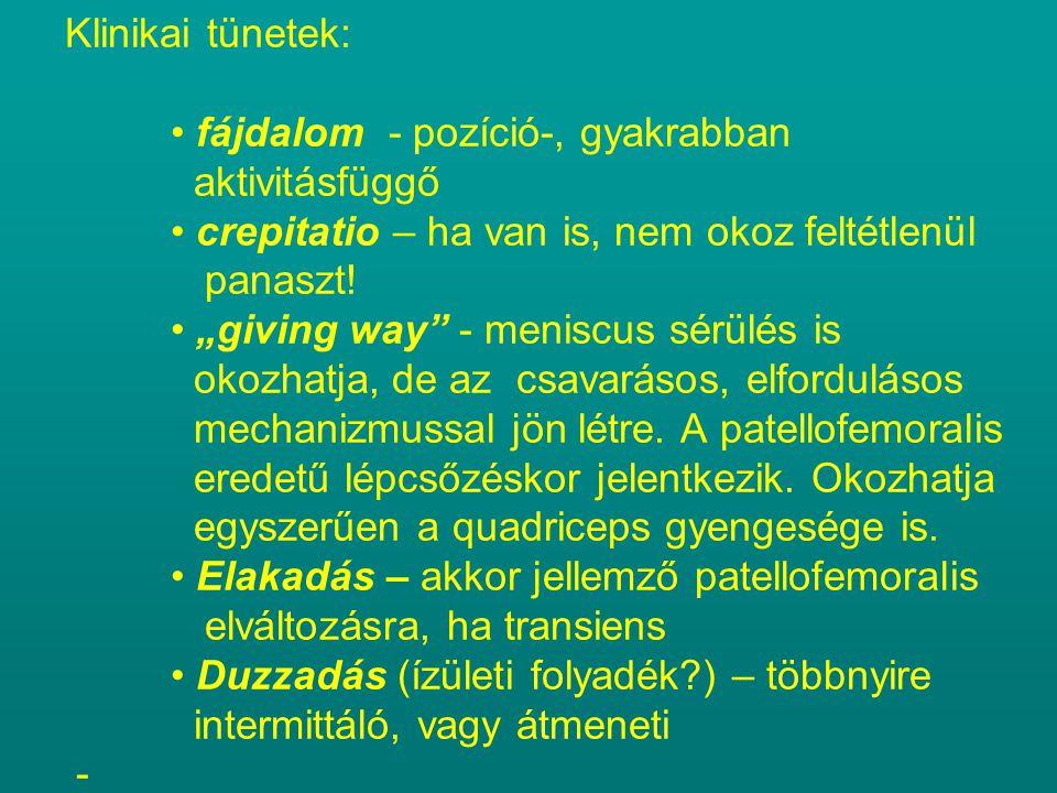 """Klinikai tünetek: • fájdalom - pozíció-, gyakrabban aktivitásfüggő • crepitatio – ha van is, nem okoz feltétlenül panaszt! • """"giving way"""" - meniscus s"""