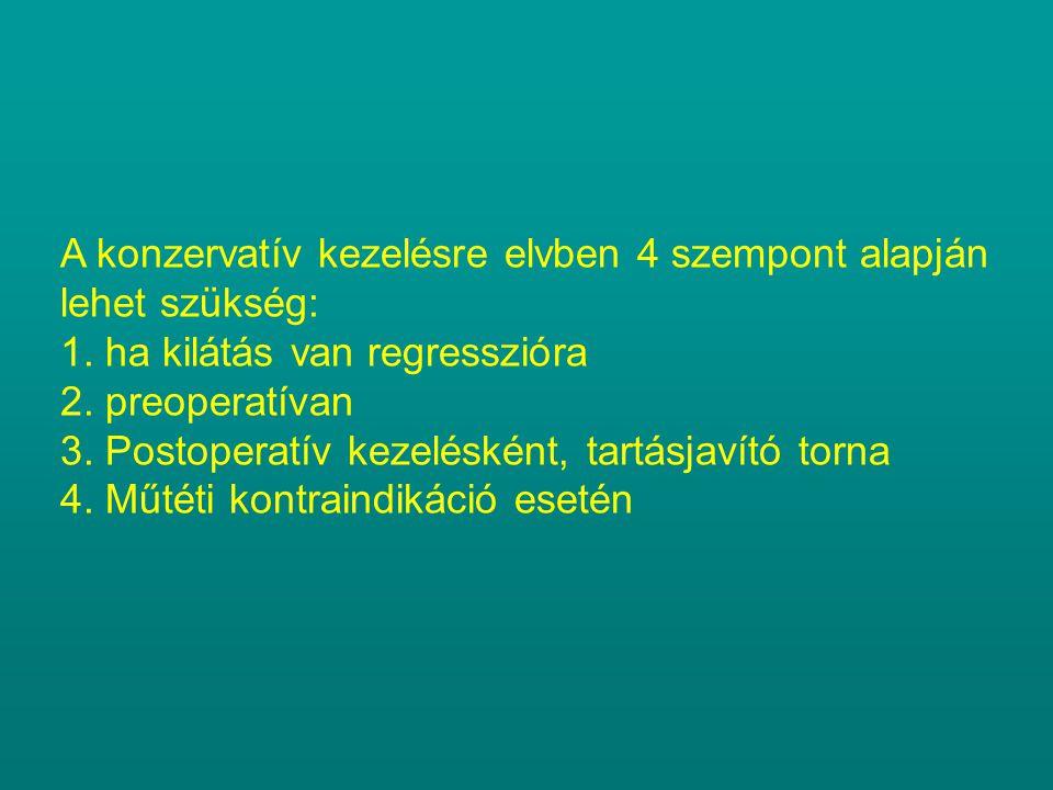 A konzervatív kezelésre elvben 4 szempont alapján lehet szükség: 1. ha kilátás van regresszióra 2. preoperatívan 3. Postoperatív kezelésként, tartásja