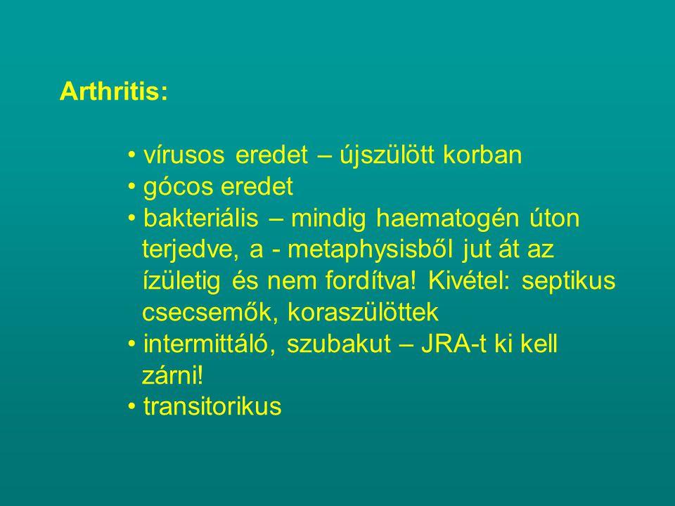 Arthritis: • vírusos eredet – újszülött korban • gócos eredet • bakteriális – mindig haematogén úton terjedve, a - metaphysisből jut át az ízületig és