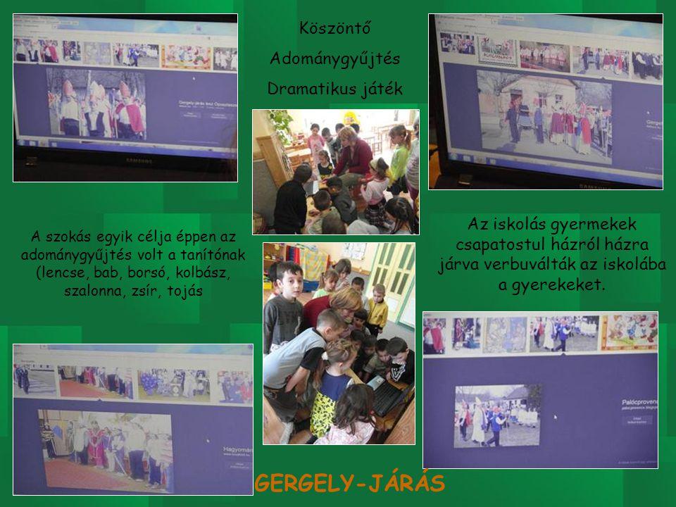 Köszöntő Adománygyűjtés Dramatikus játék Az iskolás gyermekek csapatostul házról házra járva verbuválták az iskolába a gyerekeket. A szokás egyik célj