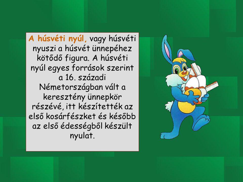 A húsvéti nyúl, vagy húsvéti nyuszi a húsvét ünnepéhez kötődő figura. A húsvéti nyúl egyes források szerint a 16. századi Németországban vált a keresz