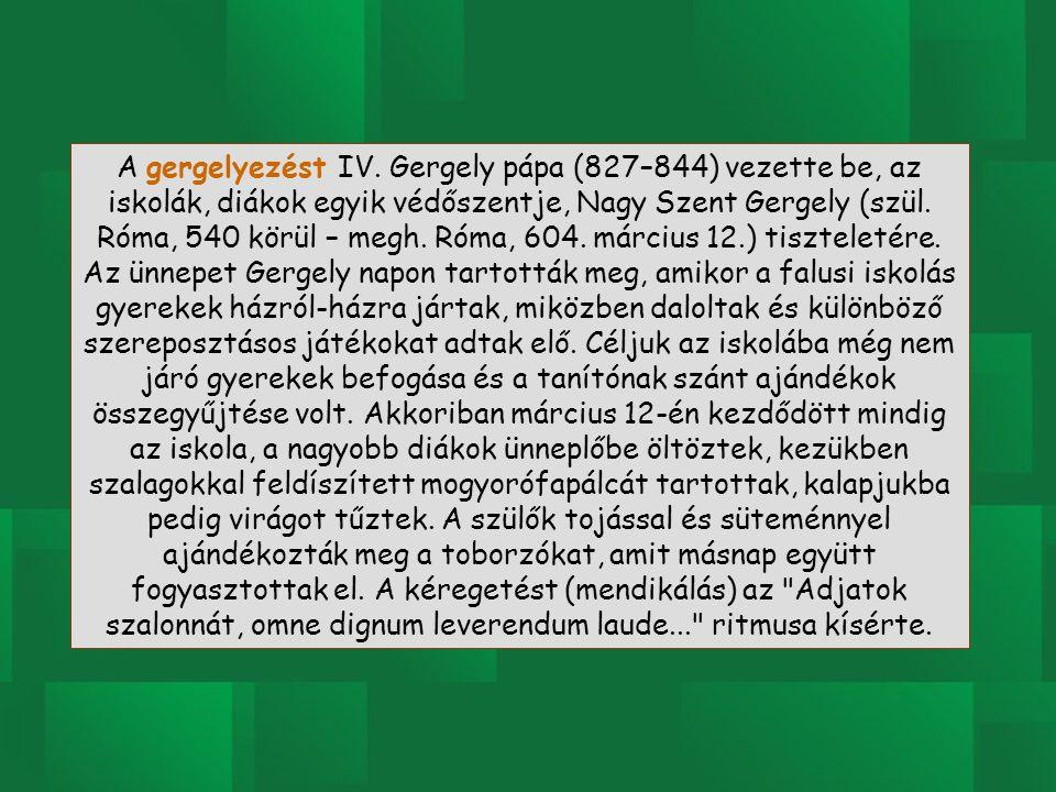 A gergelyezést IV. Gergely pápa (827–844) vezette be, az iskolák, diákok egyik védőszentje, Nagy Szent Gergely (szül. Róma, 540 körül – megh. Róma, 60