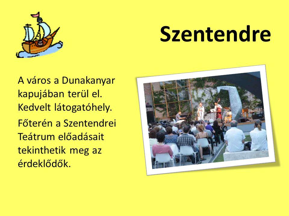 Szentendre A város a Dunakanyar kapujában terül el. Kedvelt látogatóhely. Főterén a Szentendrei Teátrum előadásait tekinthetik meg az érdeklődők.