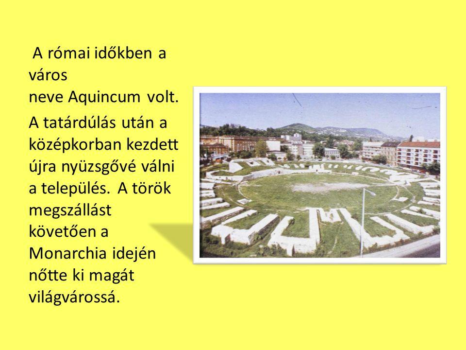 A római időkben a város neve Aquincum volt. A tatárdúlás után a középkorban kezdett újra nyüzsgővé válni a település. A török megszállást követően a M