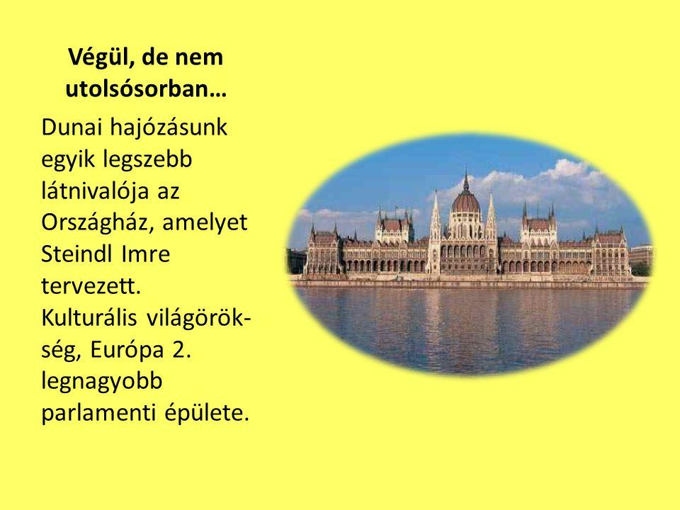 Végül, de nem utolsósorban… Dunai hajózásunk egyik legszebb látnivalója az Országház, amelyet Steindl Imre tervezett. Kulturális világörök- ség, Európ