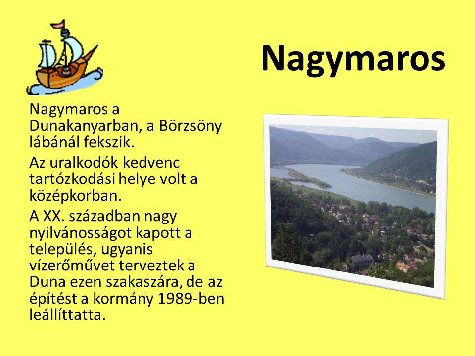 Nagymaros Nagymaros a Dunakanyarban, a Börzsöny lábánál fekszik. Az uralkodók kedvenc tartózkodási helye volt a középkorban. A XX. században nagy nyil