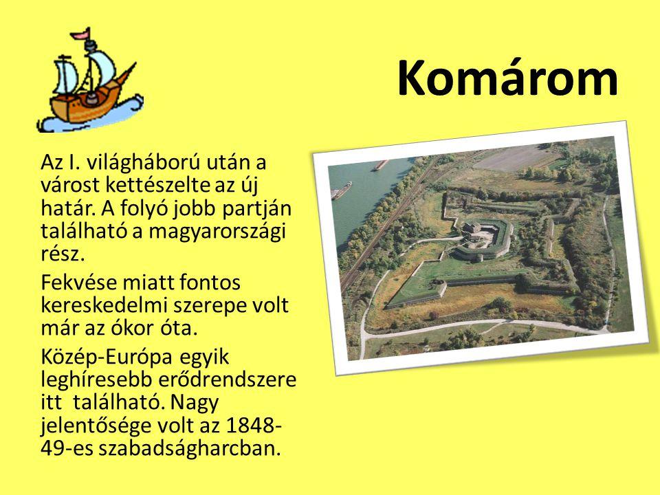 Komárom Az I. világháború után a várost kettészelte az új határ. A folyó jobb partján található a magyarországi rész. Fekvése miatt fontos kereskedelm