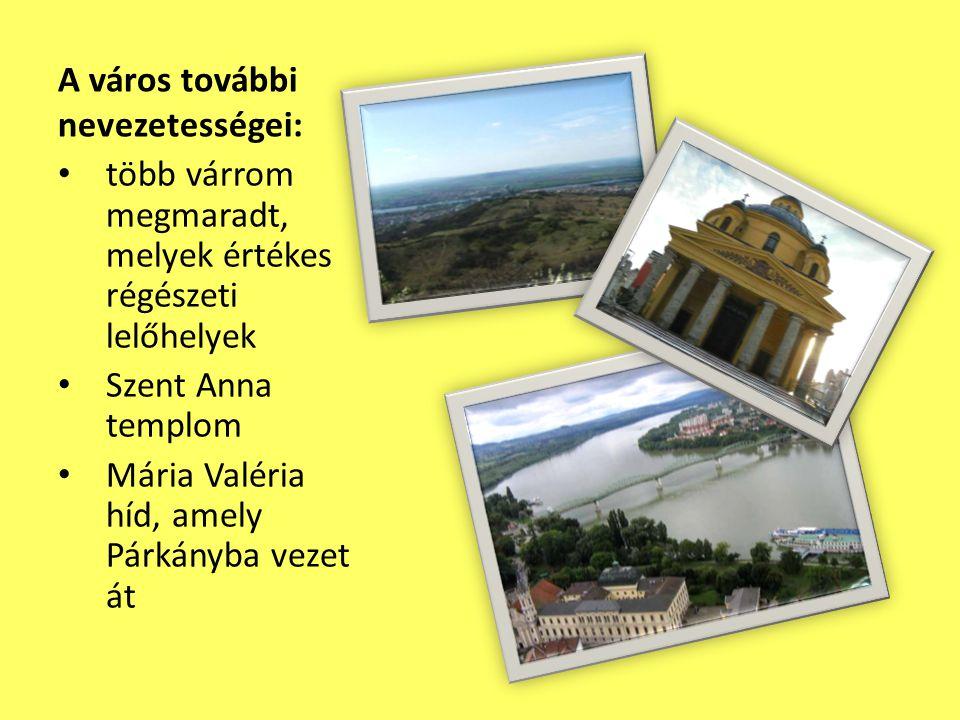 A város további nevezetességei: • több várrom megmaradt, melyek értékes régészeti lelőhelyek • Szent Anna templom • Mária Valéria híd, amely Párkányba