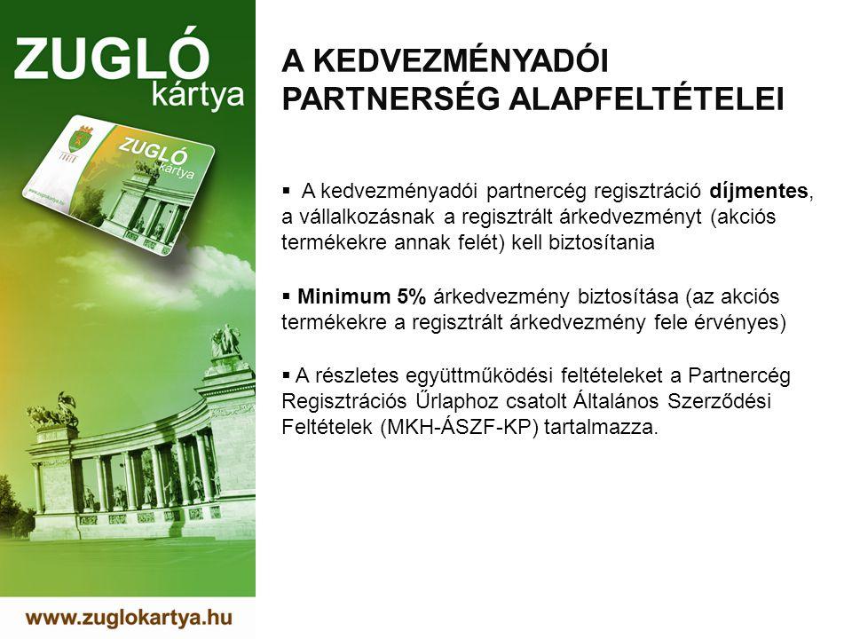 A KEDVEZMÉNYADÓI PARTNERSÉG ALAPFELTÉTELEI  A kedvezményadói partnercég regisztráció díjmentes, a vállalkozásnak a regisztrált árkedvezményt (akciós termékekre annak felét) kell biztosítania  Minimum 5% árkedvezmény biztosítása (az akciós termékekre a regisztrált árkedvezmény fele érvényes)  A részletes együttműködési feltételeket a Partnercég Regisztrációs Űrlaphoz csatolt Általános Szerződési Feltételek (MKH-ÁSZF-KP) tartalmazza.