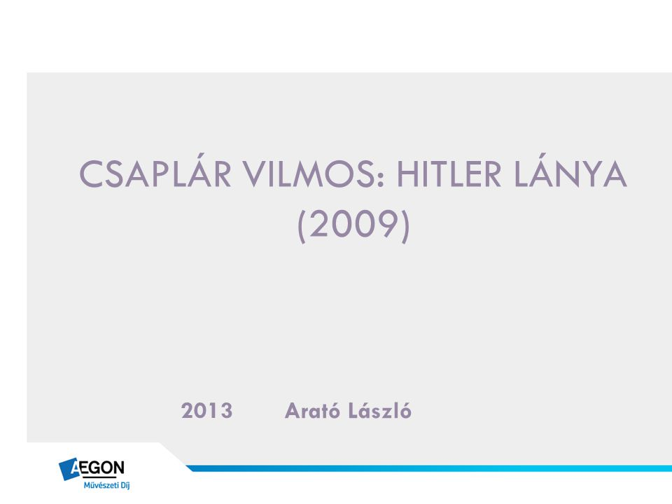 CSAPLÁR VILMOS: HITLER LÁNYA (2009) Arató László 2013