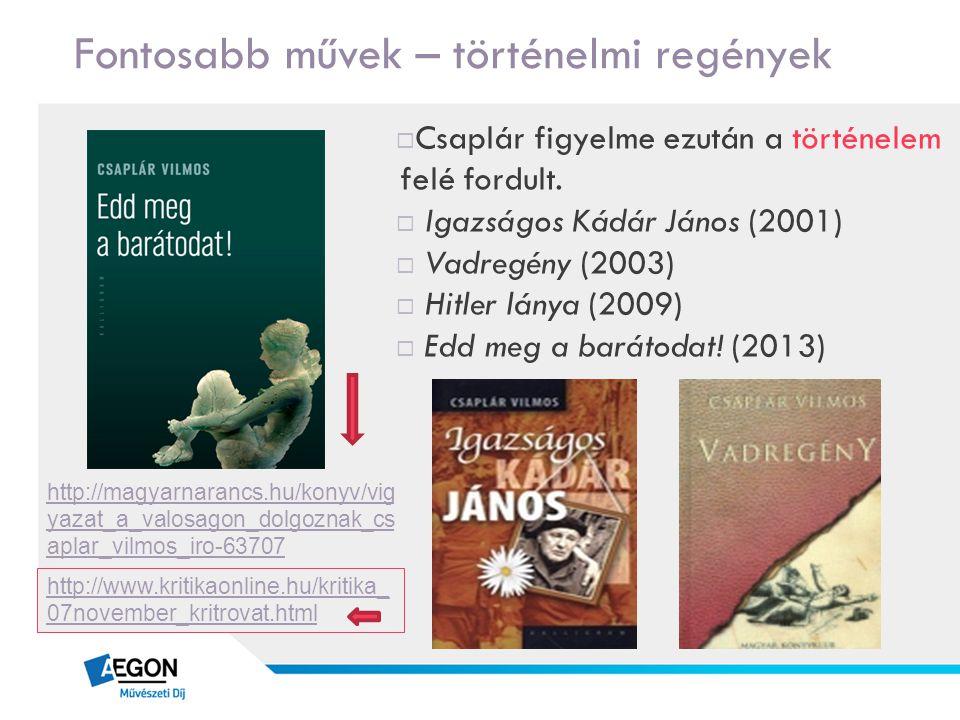 Fontosabb művek – történelmi regények  Csaplár figyelme ezután a történelem felé fordult.  Igazságos Kádár János (2001)  Vadregény (2003)  Hitler
