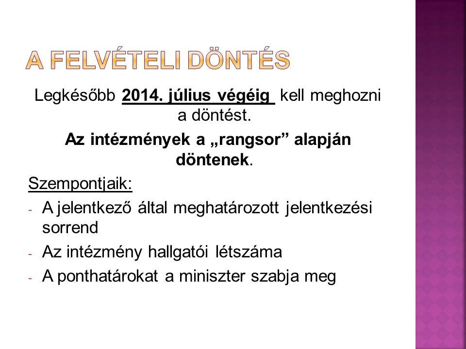 Legkésőbb 2014.július végéig kell meghozni a döntést.
