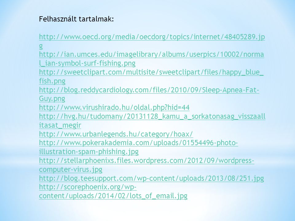Felhasznált tartalmak:   g   l_ian-symbol-surf-fishing.png   fish.png   Guy.png   hid=44   itasat_megir     illustration-spam-phishing.jpg   computer-virus.jpg     content/uploads/2014/02/lots_of_ .jpg