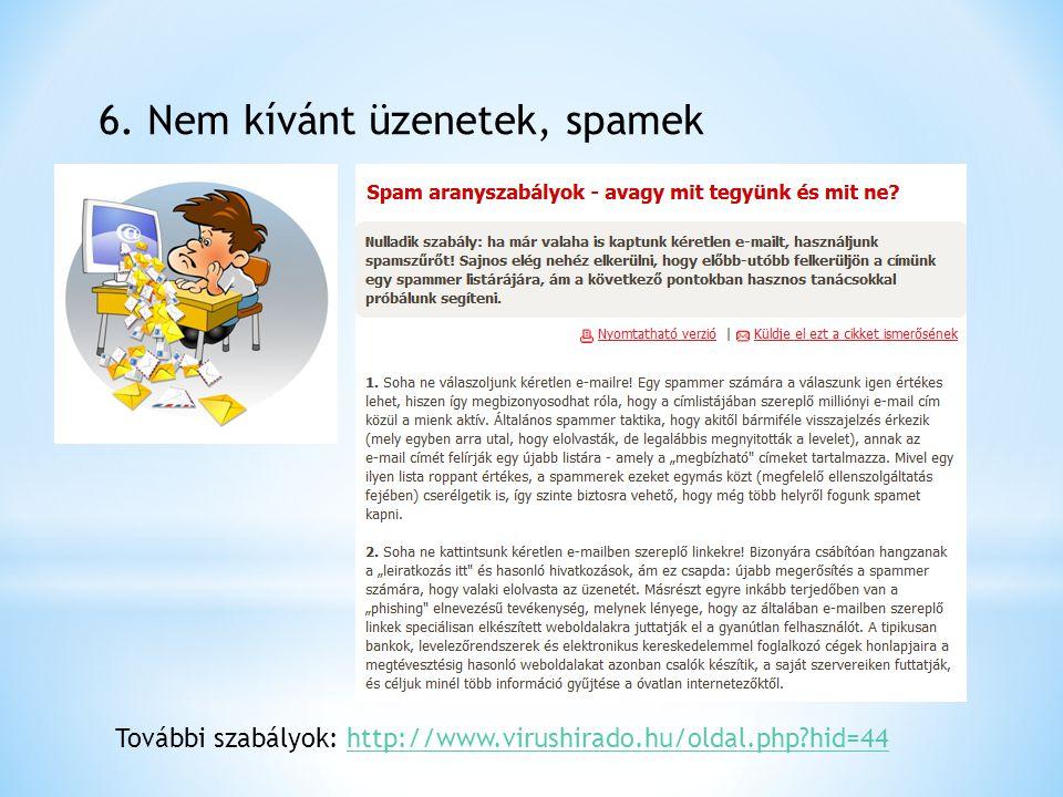 6. Nem kívánt üzenetek, spamek További szabályok: http://www.virushirado.hu/oldal.php?hid=44http://www.virushirado.hu/oldal.php?hid=44