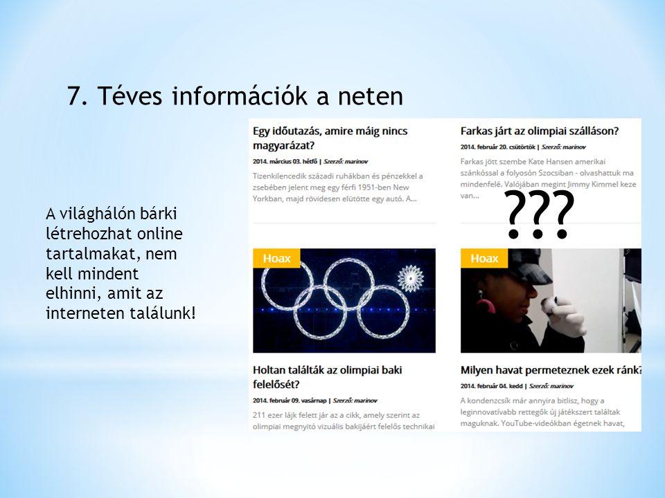 7. Téves információk a neten A világhálón bárki létrehozhat online tartalmakat, nem kell mindent elhinni, amit az interneten találunk! ???