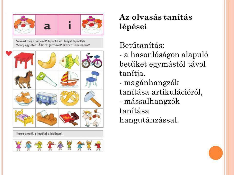 Az olvasás tanítás lépései Betűtanítás: - a hasonlóságon alapuló betűket egymástól távol tanítja. - magánhangzók tanítása artikulációról, - mássalhang